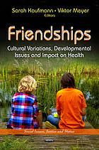 Friendships : cultural variations, developmental issues and impact on health