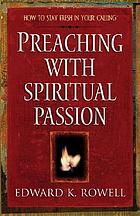 Preaching with spiritual passion : how to stay fresh in your calling