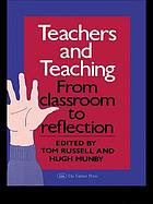 Teachers and teaching : from classroom to reflection