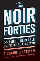 Noir forties : the american people from victory to cold war.