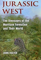 Jurassic West : the dinosaurs of the Morrison Formation and their world
