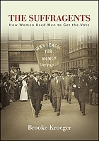 The suffragents : how women used men to get the vote