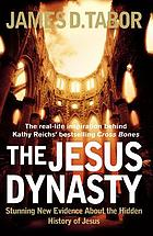 The Jesus dynasty : stunning new evidence about the hidden history of Jesus