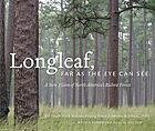 Longleaf, far as the eye can see : a new vision of North America's richest forest