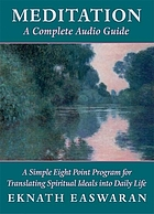Meditation, a complete audio guide : a simple eight-point program for translating spiritual ideals into daily life