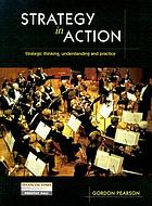 Strategy in action : strategic thinking, understanding and practice