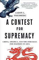 A contest for supremacy : China, America, and the struggle for mastery in Asia