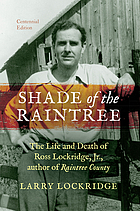 Shade of the raintree : the life and death of Ross Lockridge, Jr., author of Raintree County