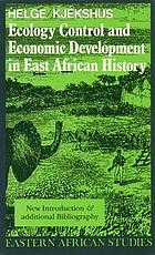 Ecology control & economic development in East African history : the case of Tanganyika 1850-1950