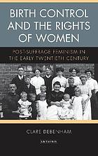 Birth control and the rights of women : post-suffrage feminism in the early twentieth century