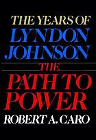 The Years of Lyndon Johnson / the Path to Power : Volume 1.
