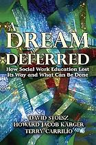 A dream deferred : how social work education lost its way and what can be done