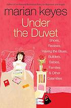 Under the duvet : shoes, reviews, having the blues, builders, babies, families, and other calamities