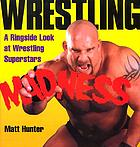 Wrestling madness : a ringside look at wrestling superstars
