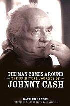 The man comes around : the spiritual journey of Johnny Cash