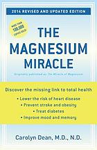 The magnesium miracle : discover the essential nutrient that will lower therisk of heart disease, prevent stroke and obesity, treat diabetes, and improve mood and memory