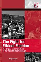 The fight for ethical fashion : the origins and interactions of the clean clothes campaign