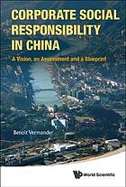 Corporate Social Responsibility in China : a Vision, an Assessment and a Blueprint