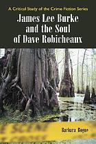 James Lee Burke and the soul of Dave Robicheaux : a critical study of the crime fiction series