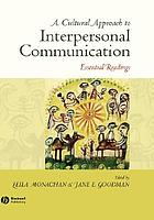 A cultural approach to interpersonal communication : essential readings