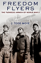Freedom flyers : the Tuskegee Airmen of World War II
