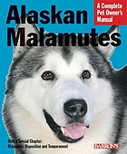 Alaskan malamutes : everything about purchase, care, nutrition, behavior, and training : filled with full-color photographs
