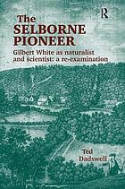 The Selborne pioneer : Gilbert White as naturalist and scientist, a re-examination