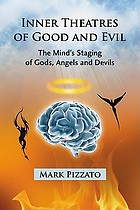 Inner theatres of good and evil : the mind's staging of gods, angels and devils