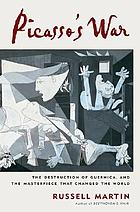 Picasso's war : the destruction of Guernica and the masterpiece that changed the world