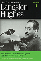 The collected works of Langston Hughes / Vol. 4, The novels: Not without laughter and Tambourines to glory / ed. with an introduction by Dolan Hubbard.