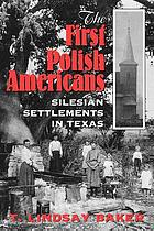 The first Polish Americans : Silesian settlements in Texas