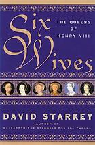 Six wives : the queens of Henry VIII