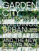 Garden city : supergreen buildings, urban skyscapes and the new planted space