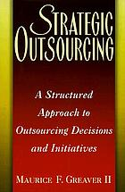 Strategic outsourcing : a structured approach to outsourcing decisions and initiatives