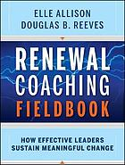 Renewal coaching fieldbook : how effective leaders sustain meaningful change