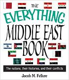 The everything Middle East book : the nations, their histories, and their conflicts