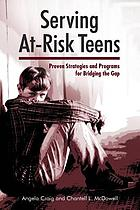 Serving at-risk teens : proven strategies and programs for bridging the gap