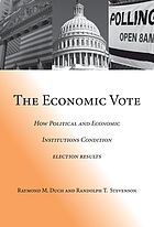 The economic vote : how political and economic institutions condition election results