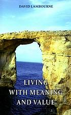 Living with meaning and value