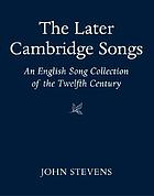 The later Cambridge songs : an English song collection of the twelfth century