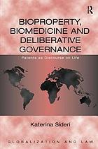 Bioproperty, biomedicine, and deliberative governance : patents as discourse on life