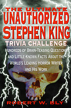 The ultimate unauthorized Stephen King trivia challenge : hundreds of brainteasing questions on minute details and little-known facts about the world's leading horror writer and his work