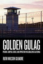 GOLDEN GULAG : prisons, surplus, crisis, and opposition in globalizing california, second ... edition.