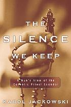 The silence we keep : a nun's view of the Catholic priest scandal