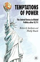 Temptations of power : the United States in global politics after 9/11