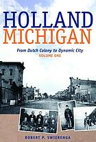 Holland Michigan : from Dutch colony to dynamic city