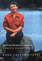 Divining Margaret Laurence : a study of her complete writings