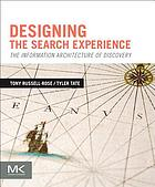 Designing the search experience : the information architecture of discovery