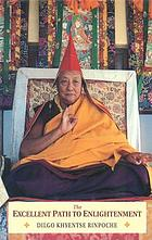 The excellent path to enlightenment : oral teachings on the root text of Jamyang Khyentse Wangpo
