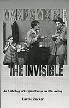 Making visible the invisible : an anthology of original essays on film acting